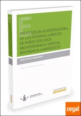 Procesos de ?Europeización? de los sistemas jurídicos de países terceros mediterráneos: especial referencia a Marruecos por Ortiz Hernández, Eimys