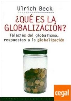 ¿Qué es la globalización? . Falacias del globalismo, respuestas a la globalización