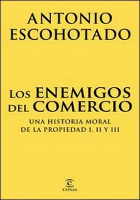 Los enemigos del comercio (pack). Una historia moral de la propiedad I, II y III