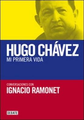 Mi primera vida. Conversaciones con Hugo Chávez por Ignacio Ramonet
