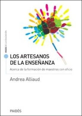 Los artesanos de la enseñanza. Acerca de la formación de maestros con oficio por Andrea Alliaud