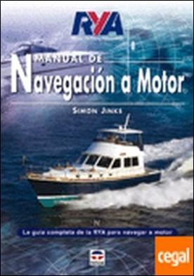 MANUAL DE NAVEGACIÓN A MOTOR . LA GUIA COMPLETA DE LA RYA PARA NAVEGAR A MOTOR