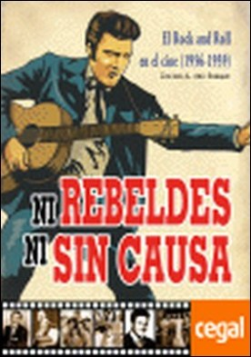 Ni rebeldes ni sin causa . el rock and roll en el cine, 1956-1959