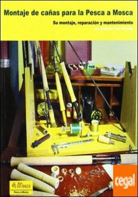 Montaje de cañas para la pesca a mosca . su montaje, reparación y mantenimiento por Coll Alcalde, Roberto PDF