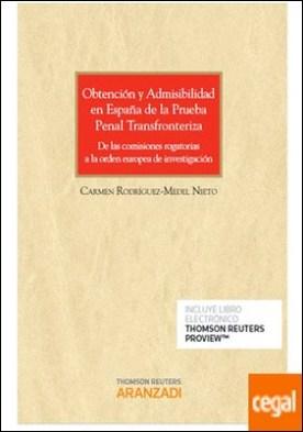 Obtención y admisibilidad en España de la prueba penal transfronteriza (Papel + e-book) . De las comisiones rogatorias a la orden europea de investigación