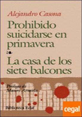 Prohibido suicidarse en Primavera. La casa de los siete balcones. Prologo de M. Armiño.