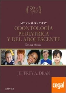 McDonald y Avery. Odontología pediátrica y del adolescente (10ª ed.) por Dean, Jeffrey A. PDF