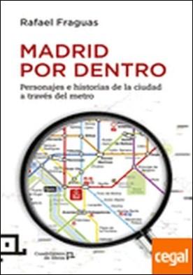 Madrid por dentro . Personajes e historias de la ciudad a traves del metro