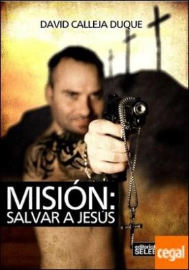 MISIÓN: SALVAR A JESÚS por CALLEJA DUQUE, DAVID PDF