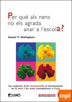 Per què als nens no els agrada anar a l'escola? . Les respostes d'un neurocientífic al funcionament de la ment i les seves conseqüències a l'aula por Willingham, Daniel T. PDF
