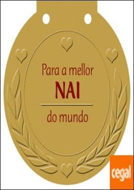 Para a mellor NAI do mundo . Unha medalla para alguén moi especial!