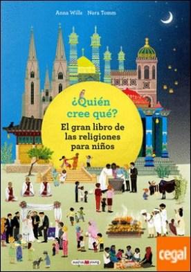 ¿Quién cree qué? . El gran libro de las religiones para niños