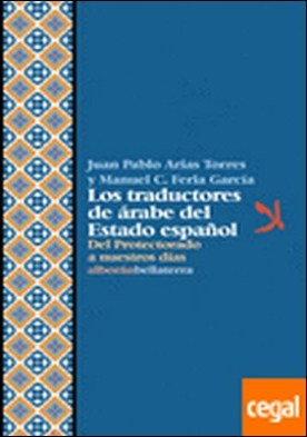 LOS TRADUCTORES DE ÁRABE DEL ESTADO ESPAÑOL . Del Protectorado a nuestros días
