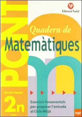 Pont matemàtiques, 2 Educació Primària (pas de 2n a 3r cicle) . PREPARAR L'ENTRADA A 3º CURS.