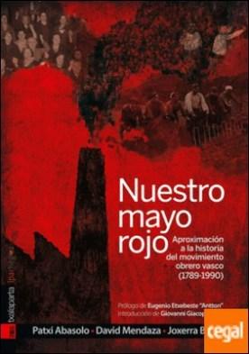 Nuestro Mayo Rojo . Aproximación a la historia del movimiento obrero vasco (1848-1990)