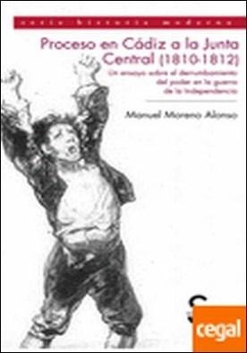 Proceso en Cádiz a la Junta Central (1810-1812). Un ensayo sobre el derrumbamiento del poder en la guerra de la Independencia