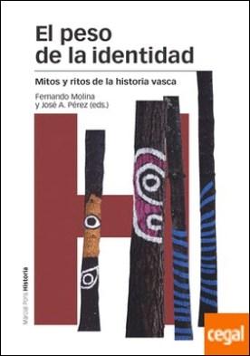 PESO DE LA IDENTIDAD, EL . Mitos y ritos de la historia vasca