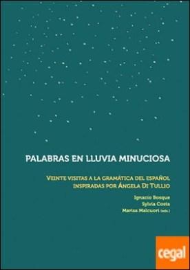 Palabras en lluvia minuciosa . veinte visitas a la gramática del español inspiradas por Ángela Di Tullio