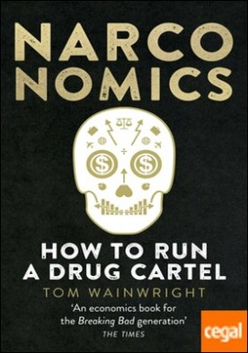 Narconomics : How to Run a Drug Cartel