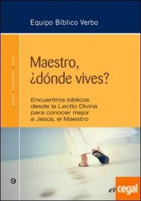 Maestro, ¿dónde vives? . Encuentros bíblicos desde la Lectio Divina para conocer mejor a Jesús, el Maestro por Equipo Bíblico Verbo