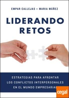 Liderando retos . Estrategias para afrontar los conflictos interpersonales en el mundo empresarial por Callejas Martí, Empar PDF