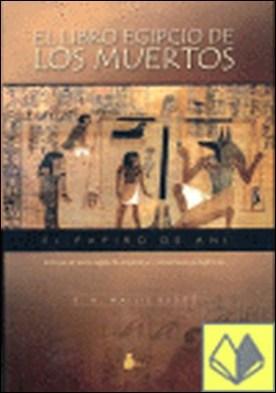 LIBRO EGIPCIO DE LOS MUERTOS, EL . El Papiro de Ani