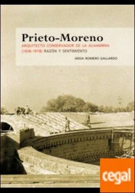 Prieto-Moreno . Arquitecto conservador de la Alhambra (1936-1978). Razón y sentimiento