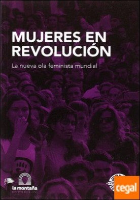 Mujeres en revolución . La nueva ola feminista mundial por AA. VV.