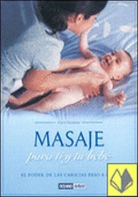 Masaje para ti y tu bebé . Técnicas paso a paso y efectos terapéuticos del masaje