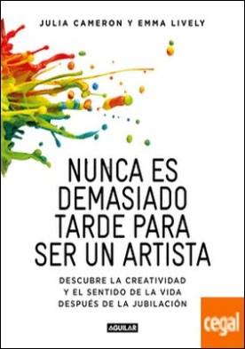 Nunca es demasiado tarde para ser un artista . Descubre la creatividad y el sentido de la vida después de la jubilación