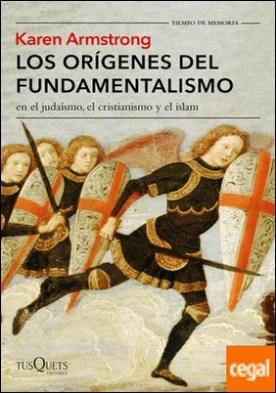 Los orígenes del fundamentalismo en el judaísmo, el cristianismo y el islam por Armstrong, Karen
