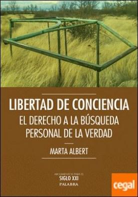 Libertad de conciencia . El derecho a la búsqueda personal de la verdad por Albert Márquez, Marta PDF