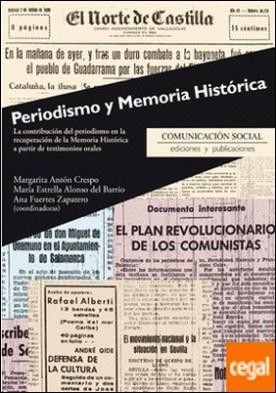 Periodismo y memoria histórica . La contribución del periodismo en la recuperación de la memoria histórica a partir de testimonios orales