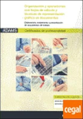 Organización y operaciones con hojas de cálculo y técnicas de representación gráfica en documentos . certificados de profesionalidad de asistencia a la dirección por C.E.A. PDF