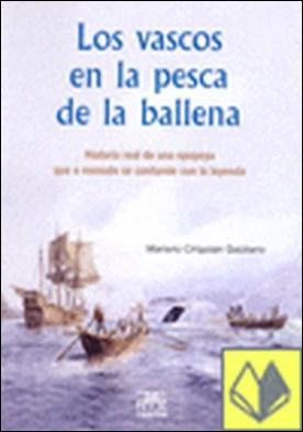 Los vascos en la pesca de la ballena . Historia real de una epopeya que a menudo se confunde con la leyenda