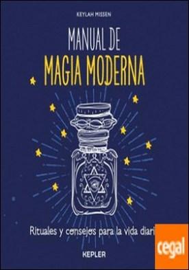 Manual de magia moderna . Rituales y consejos para hacer más fácil la vida diaria