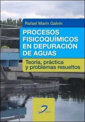 Procesos fisicoquímicos en depuración de aguas. Teoría, práctica y problemas resueltos