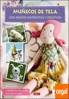 Muñecos de tela con diseños fantásticos y creativos . 12 PROYECTOS PASO A PASO CON SUS PATRONES