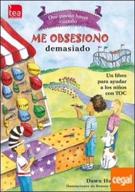¿Qué puedo hacer cuando me obsesiono demasiado? . Un libro para ayudar a los niños con TOC