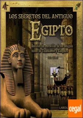 Los secretos del antiguo Egipto . Descubre las maravillas de los antiguos reinos de Tutankamón y Cleopatra
