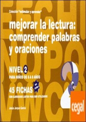 Mejorar la lectura . comprender palabras y oraciones : nivel 2 : para niños de 6 a 8 años por Jarque García, Jesús PDF