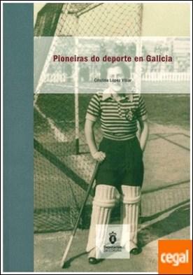 PIONEIRAS DO DEPORTE EN GALICIA por LÓPEZ VILLAR, CRISTINA PDF
