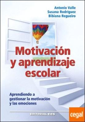 Motivación y aprendizaje escolar . Aprendiendo a gestionar la motivación y las emociones por Valle Arias, Antonio