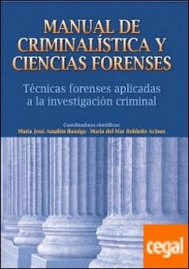 Manual de Criminalística y Ciencias Forenses . Técnicas forenses aplicadas a la investigación criminal