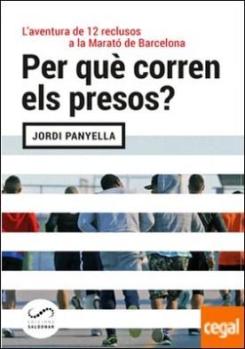 Per què corren els presos? . L?aventura de 12 reclusos a la Marató de Barcelona por Panyella Ferreres, Jordi PDF