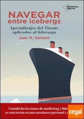 Navegar entre icebergs . Aprendizajes del Titanic aplicados al liderazgo