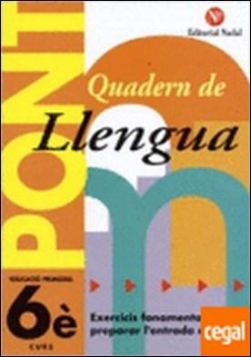 Pont, llengua, 6 Educació Primaria, 3 cicle. Quadern . PREPARAR L'ENTRADA A 1º ESO.