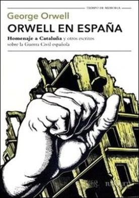 """Orwell en España. """"Homenaje a Cataluña"""" y otros escritos sobre la guerra civil española por George Orwell"""