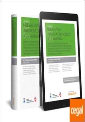 Nuevas vías jurídicas de acceso a la vivienda (Papel + e-book) . Desde los problemas generados por la vivienda en propiedad ordinaria financiada con créditos hipotecarios a las modalidades jurídico-reales de acceso a la vivienda