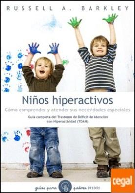 Niños hiperactivos . Cómo comprender y atender sus necesidades especiales. Guía completa del Transtorno de Déficit de Atención con Hiperactividad (TDAH)